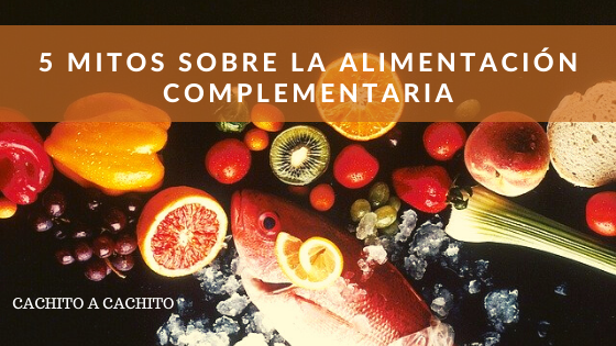 5 mitos sobre alimentación complementaria